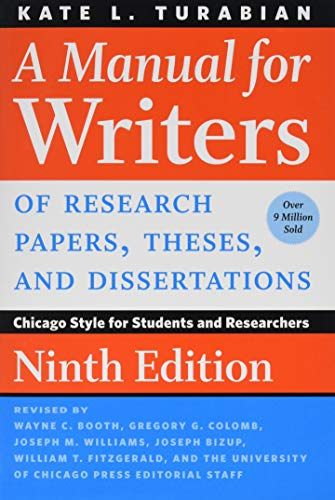 (A Manual for Writers of Research Papers, Theses, and Dissertations, Ninth Edition: Chicago Style for Students and Researchers (Chicago Guides to Writing, Editing, and Publishing))