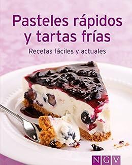 Pasteles rápidos y tartas frías: Nuestras 100 mejores recetas en un solo libro (Spanish