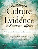 Building a Culture of Evidence in Student Affairs : A Guide for Leaders and Practitioners, , 0931654777