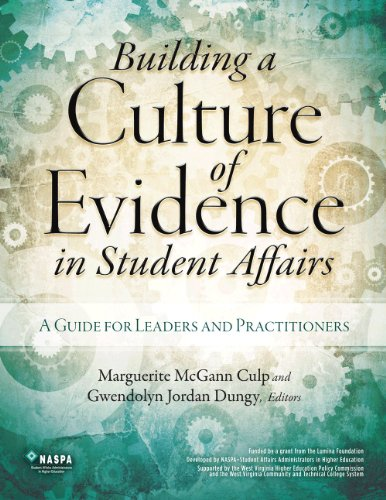 Building a Culture of Evidence in Student Affairs: A Guide for Leaders and Practitioners