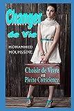 changer de vie choisir de vivre en pleine conscience d?veloppement personnel holistique french edition