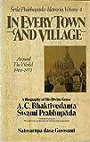 In Every Town & Village: Srila Prabhupada-Lilamrta Around the World 1968-1971, Vol 4 Biography of his Divine Grace A.C. Bhaktivedanta Swami Prabhupada