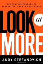 Look at More: A Proven Approach to Innovation, Growth, and Change