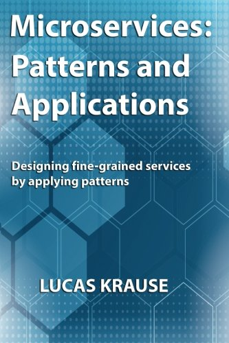 Microservices: Patterns and Applications: Designing fine-grained services by applying patterns
