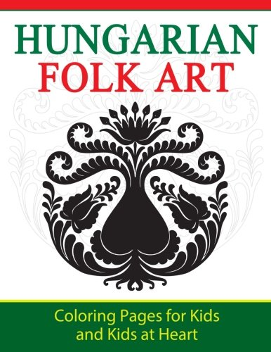 Hungarian Folk Art: Coloring Pages for Kids and Kids at Heart (Hands-On Art History) (Volume 9)