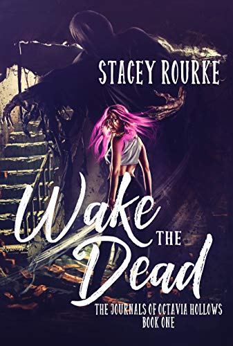 Wake the Dead (The Journals of Octavia Hollows Book 1) by [Rourke, Stacey]