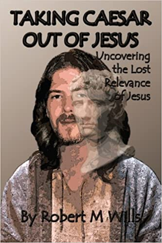 Book Taking Caesar Out of Jesus: Uncovering the Lost Relevance of Jesus