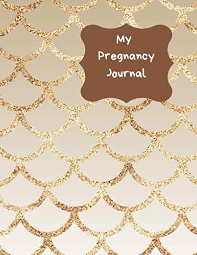 My Pregnancy Journal: Week by week track and record devlopment and progress of your baby. Countdown to the birth with this handy tracker keepsake journal. Bronze gold mermaid scales design (Countdown For My Best Friend Birthday)
