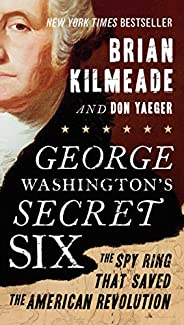 George Washington's Secret Six: The Spy Ring That Saved the American Revolu