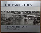 The Park Cities : A Photohistory, Galloway, Diane, 0962190705