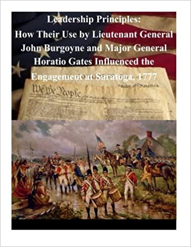 Book Leadership Principles: How Their Use by Lieutenant General John Burgoyne and Major General Horatio Gates Influenced the Engagement at Saratoga, 1777