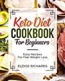 Keto Diet Cookbook For Beginners: Easy Recipes For Fast Weight Loss