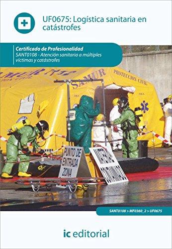 Logística sanitaria en catástrofes. sant0108 - atención sanitaria a múltiples víctimas y catástrofes por Vela Peña, José Carlos