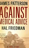 Against Medical Advice: A True Story 1st (first) by Patterson, James, Friedman, Hal, Friedman, Cory (2008) Hardcover