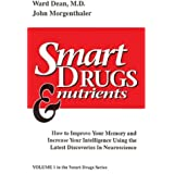 Smart Drugs & Nutrients: How to Improve Your Memory and Increase Your Intelligence Using the Latest Discoveries in Neuroscien