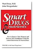 Smart Drugs & Nutrients: How to Improve Your Memory and Increase Your Intelligence Using the Latest Discoveries in Neuroscience