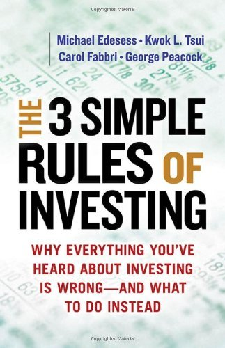By Michael Edesess The 3 Simple Rules of Investing: Why Everything You've Heard about Investing Is Wrong - and What t (1st Edition)