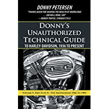 Donny'S Unauthorized Technical Guide to Harley-Davidson, 1936 to Present: Volume V: Part Ii of Ii—The Shovelhead: 1966 to 1985