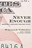 Never Enough: America's Limitless Welfare State