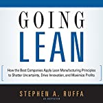 Going Lean: How the Best Companies Apply Lean Manufacturing Principles to Shatter Uncertainty, Drive Innovation, and Maximize Profits | Stephen A. Ruffa