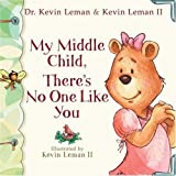 My Middle Child, There's No One Like You, Kevin Leman, 0800718305