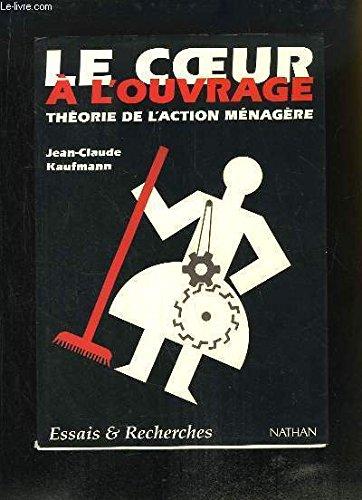 Le coeur a l'ouvrage : théorie de l'action ménagère Broché – 8 mars 1997 Kaufmann Jean Claude Nathan Université 2091904368 21212012061112091904368