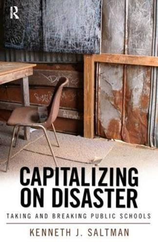 Capitalizing on Disaster: Taking and Breaking Public Schools (Cultural Politics and the Promise of Democracy)