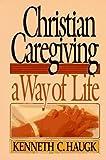 Christian Caregiving: A Way Of Life