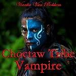 Choctaw Tribe Vampire: Unwanted Curse | Vianka Van Bokkem