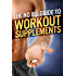 The No-BS Guide to Workout Supplements (The Build Muscle, Get Lean, and Stay Healthy Series)