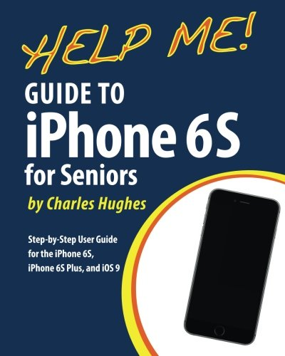 Help Me! Guide to the iPhone 6S for Seniors: Introduction to the iPhone 6S for Beginners