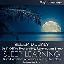 Sleep Deeply: Drift off to Restorative, Rejuvenating Sleep: Sleep Learning, Guided Meditation, Affirmations, Relaxing Deep Sleep Audiobook by  Jupiter Productions Narrated by Kev Thompson