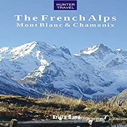 The French Alps: Mont Blanc & Chamonix