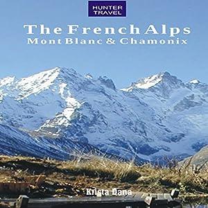 The French Alps: Mont Blanc & Chamonix Audiobook