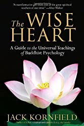 (The Wise Heart: A Guide to the Universal Teachings of Buddhist Psychology) By Kornfield, Jack (Author) paperback on (05 , 2009)