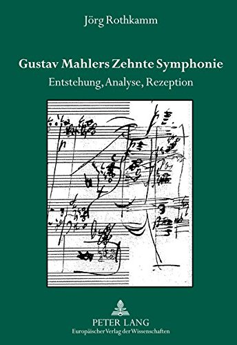 Gustav Mahlers Zehnte Symphonie: Entstehung, Analyse, Rezeption