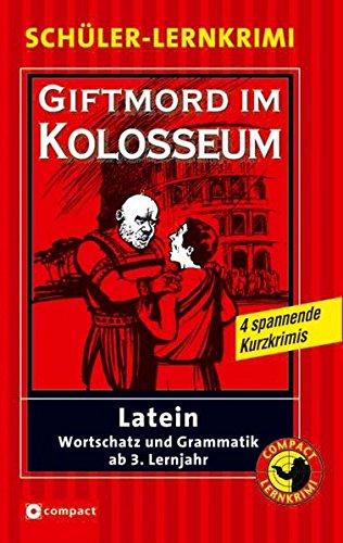 Giftmord im Kolosseum: Latein Wortschatz und Grammatik ab 3. Lernjahr (Compact Schüler-Lernkrimi)