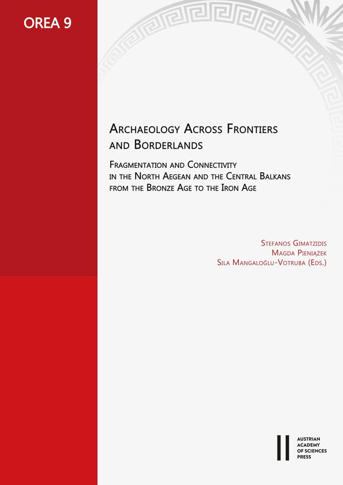 Archaeology Across Frontiers And Borderlands  Fragmentation And Connectivity In The North Agean And The Central Balkans From The Bronze Age To The ...   Oriental And European Archaeology Band 9