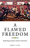 A Flawed Freedom : Rethinking Southern African Liberation, Saul, John S., 0745334792