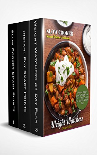 WEIGHT WATCHERS: The 3 Manuscripts :The SmartPoints Starter Guide For Rapid Weight Loss - Including   Beginners 31 Day Meal Plan! The Slow Cooker Smart Points Cookbook! and The Delicio by [Collins, Michael]
