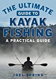 The Ultimate Guide to Kayak Fishing: A Practical Guide (Ultimate Guides)