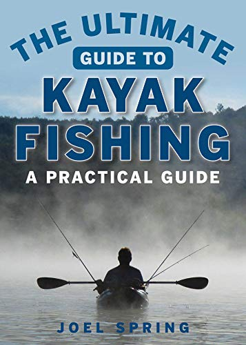 Composite Kayaks Sea - The Ultimate Guide to Kayak Fishing: A Practical Guide (Ultimate Guides)