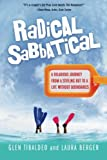 Download By Glen Tibaldeo Radical Sabbatical: A Hilarious Journey From a Stifling Rut to a Life Without Boundaries (1st First Edition) [Paperback] in PDF ePUB Free Online