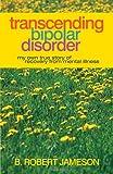 Transcending Bipolar Disorder, B. Robert Jameson, 1469784807