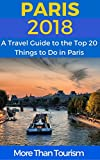#6: Paris 2018: A Travel Guide to the Top 20 Things to Do in Paris, France: Best of Paris Travel Guide