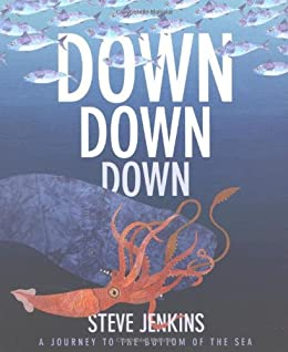 Down, Down, Down: A Journey to the Bottom of the Sea by [Jenkins, Steve]