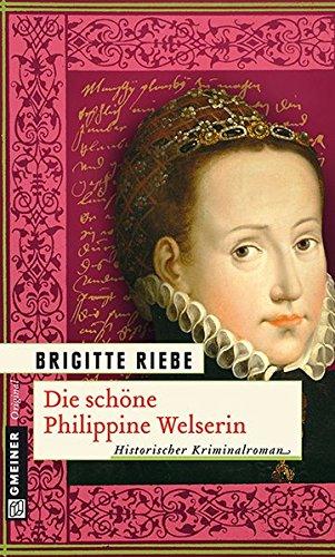 Die schöne Philippine Welserin (Historische Romane im GMEINER-Verlag)