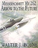 Messerschmitt Me 262: Arrow to the Future (Schiffer Military/Aviation History)