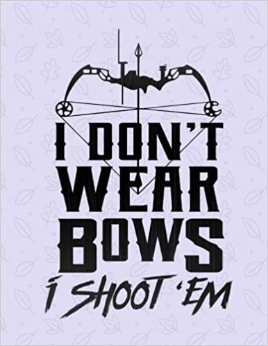 Rengaw Creations - I Don't Wear Bows I Shoot 'em Notebook - College Ruled: 8.5 X 11 - 200 Pages