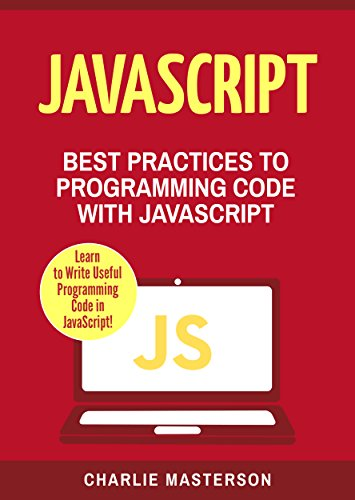 JavaScript: Best Practices to Programming Code with JavaScript (JavaScript, Python, Java, Code, Programming Language, Programming, Computer Programming Book 3)